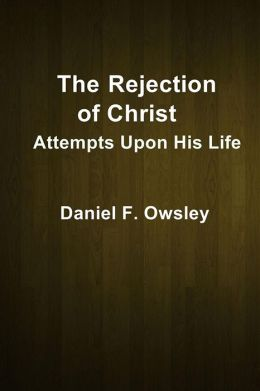The Rejection of Christ: Attempts Upon His Life
