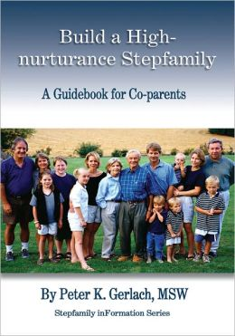 Build a High-nurturance Stepfamily: A Guidebook for Co-parents