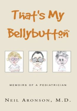 That's My Bellybutton: Memoirs of a Pediatrician