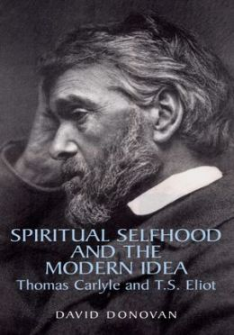 Spiritual Selfhood and the Modern Idea: Thomas Carlyle and T.S. Eliot