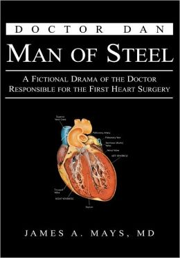 Doctor Dan Man of Steel: A Fictional Drama of the Doctor Responsible for the First Heart Surgery