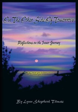 On the Other Side of Tomorrow: Reflections on the Inner Journey- The Quest for Wholeness