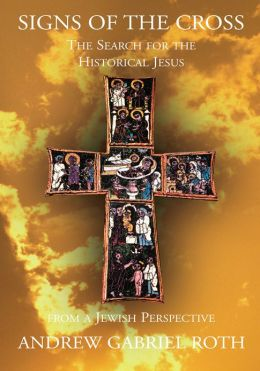 Signs of the Cross: The Search for the Historical Jesus: from a Jewish Perspective