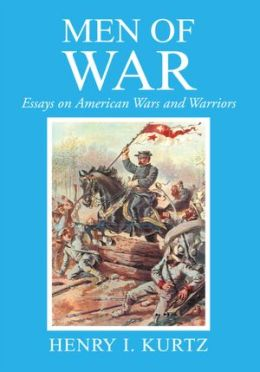 Men Of War: Essays on American Wars and Warriors