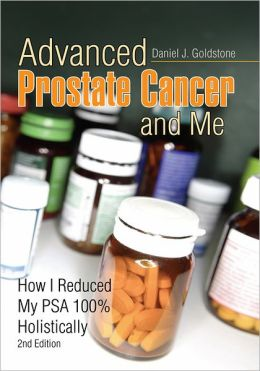 Advanced Prostate Cancer and Me: How I Reduced My PSA 100% Holistically 2nd Edition
