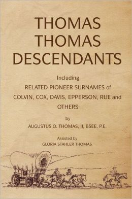 THOMAS THOMAS DESCENDANTS: Including RELATED SURNAMES of COLVIN, COX, DAVIS, EPPERSON, RUE and OTHERS