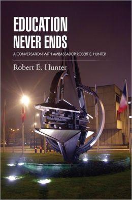 EDUCATION NEVER ENDS: A CONVERSATION WITH AMBASSADOR ROBERT E. HUNTER