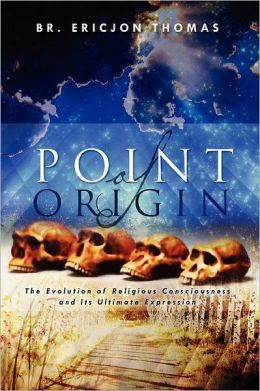 Point of Origin: The Evolution of Religious Consciousness and Its Ultimate Expression