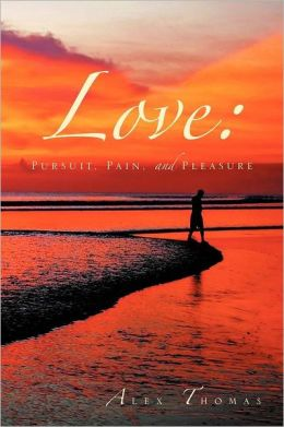 Love: Pursuit, Pain, and Pleasure
