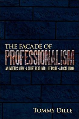The Facade of Professionalism: An insider's view . A Short Read into Life Inside . A Local Union