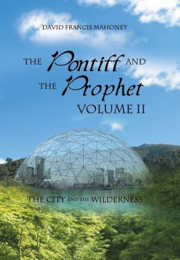 The Pontiff and the Prophet Volume II: The City and the Wilderness