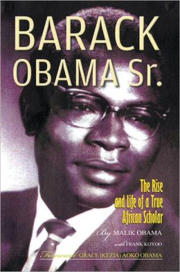 Barack Obama Sr.: The Rise and Life of a True African Scholar