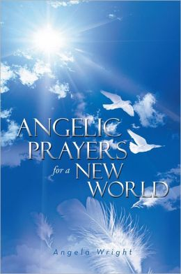 Angelic Prayers For A New World
