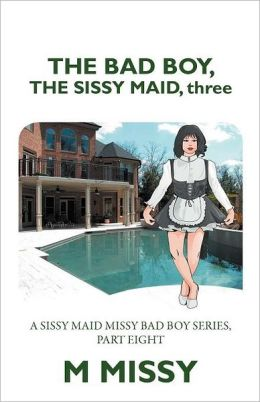 Sissy Schools For Boys http://www.barnesandnoble.com/w/the-bad-boy-the-sissy-maid-three-m-missy/1111901493?ean=9781469194172