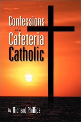 Confessions Of A Cafeteria Catholic