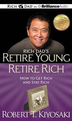 Rich Dad's Retire Young, Retire Rich: How to Get Rich and Stay Rich