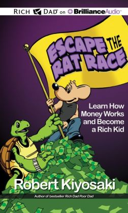 Rich Dad's Escape the Rat Race: Learn How Money Works and Become a Rich Kid