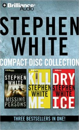Stephen White CD Collection 1: Missing Persons, Kill Me, Dry Ice