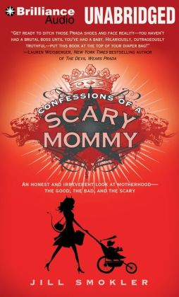Confessions of a Scary Mommy: An Honest and Irreverent Look at Motherhood - the Good, the Bad, and the Scary