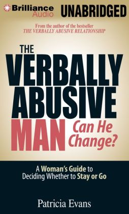 The Verbally Abusive Man, Can He Change?: A Woman's Guide to Deciding Whether to Stay or Go