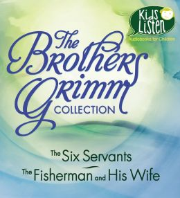 Brothers Grimm Collection, The: The Six Servants, The Fisherman and His Wife