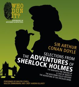 Selections from The Adventures of Sherlock Holmes: The Man with the Twisted Lip, A Case of Identity, The Boscombe Valley Mystery, The Adventure of the Speckled Band