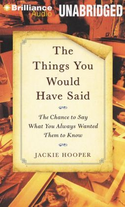 The Things You Would Have Said: The Chance to Say What You Always Wanted Them to Know