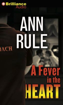 A Fever in the Heart and Other True Cases (Ann Rule's Crime Files Series #3)