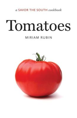 Tomatoes: a Savor the SouthTM cookbook