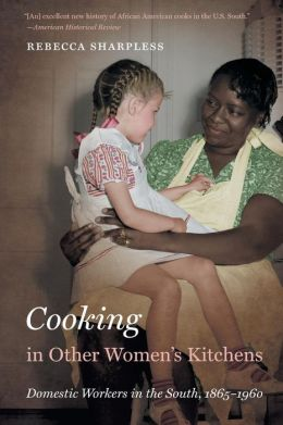 Cooking in Other Women's Kitchens: Domestic Workers in the South, 1865-1960
