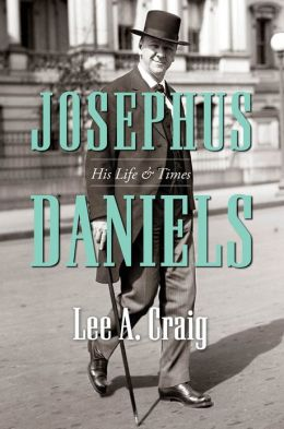 Josephus Daniels: His Life and Times Lee Craig