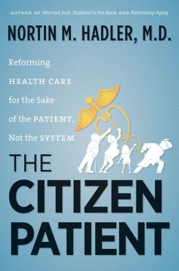 The Citizen Patient: Reforming Health Care for the Sake of the Patient, Not the System