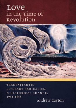 Love in the Time of Revolution: Transatlantic Literary Radicalism and Historical Change, 1793-1818