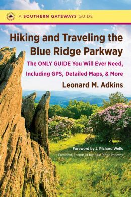 Hiking and Traveling the Blue Ridge Parkway: The Only Guide You Will Ever Need, Including GPS, Detailed Maps, and More: The Only Guide You Will Ever Need, Including GPS, Detailed Maps, and More