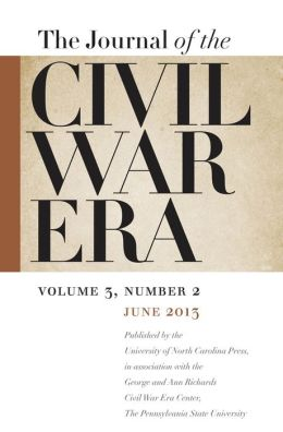 Journal of the Civil War Era: Summer 2013 Issue