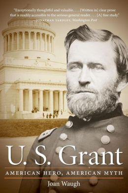 U. S. Grant: American Hero, American Myth
