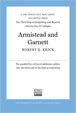 Armistead and Garnett: A UNC Press Civil War Short, Excerpted from The Third Day at Gettysburg and Beyond, edited by Gary W. Gallagher: A UNC Press Civil War Short, Excerpted from The Third Day at Gettysburg and Beyond, edited by Gary W. Gallagher