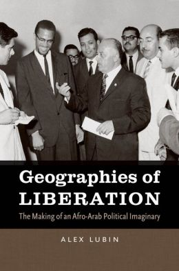 Geographies of Liberation: The Making of an Afro-Arab Political Imaginary