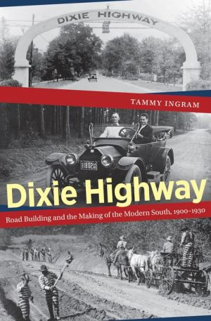 Dixie Highway: Road Building and the Making of the Modern South, 1900-1930