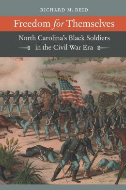 Freedom for Themselves: North Carolina's Black Soldiers in the Civil War Era