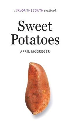 Sweet Potatoes: A Savor the South Cookbook