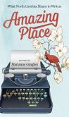 Book Cover Image. Title: Amazing Place:  What North Carolina Means to Writers, Author: Marianne Gingher