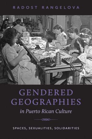 Gendered Geographies in Puerto Rican Culture: Spaces, Sexualities, Solidarities