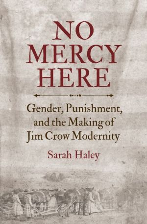 No Mercy Here: Gender, Punishment, and the Making of Jim Crow Modernity