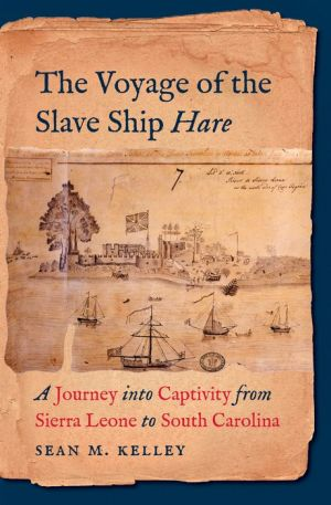 The Voyage of the Slave Ship Hare: A Journey into Captivity from Sierra Leone to South Carolina