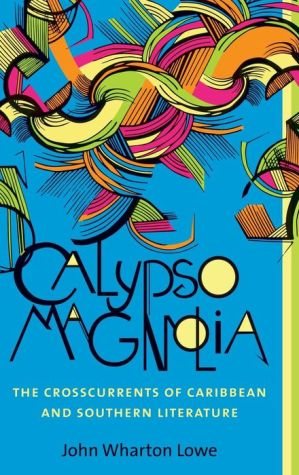 Calypso Magnolia: The Crosscurrents of Caribbean and Southern Literature