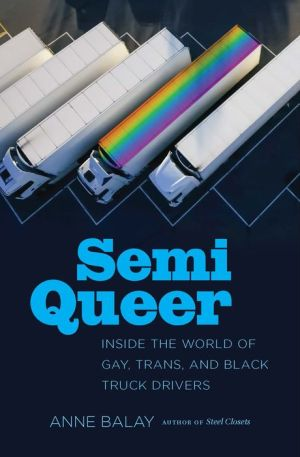 Book Semi Queer: Inside the World of Gay, Trans, and Black Truck Drivers