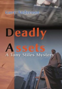 Deadly Assets: A Tony Stiles Mystery
