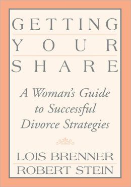 Getting Your Share: A Woman's Guide to Successful Divorce Strategies