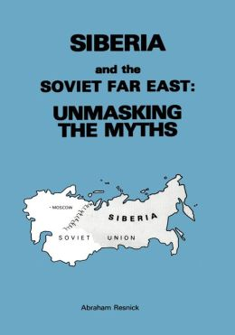 Siberia and the Soviet Far East: Unmasking the Myths
